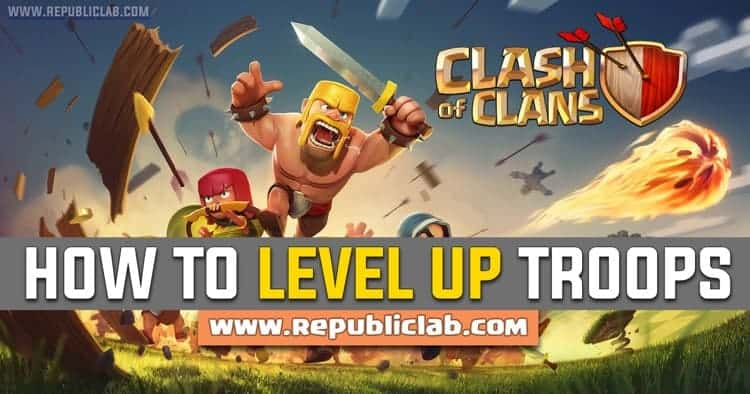 how to level up troops in clash of clans game